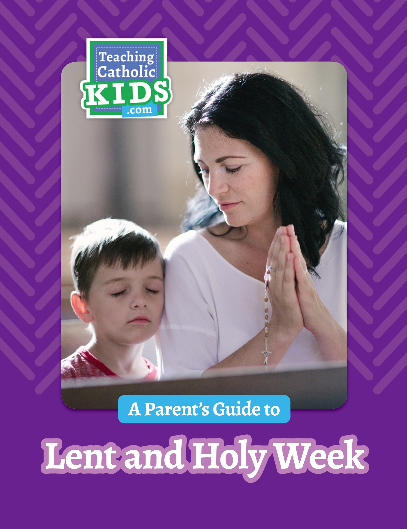 Parent's Guide to Lent and Holy Week from Teaching Catholic Kids