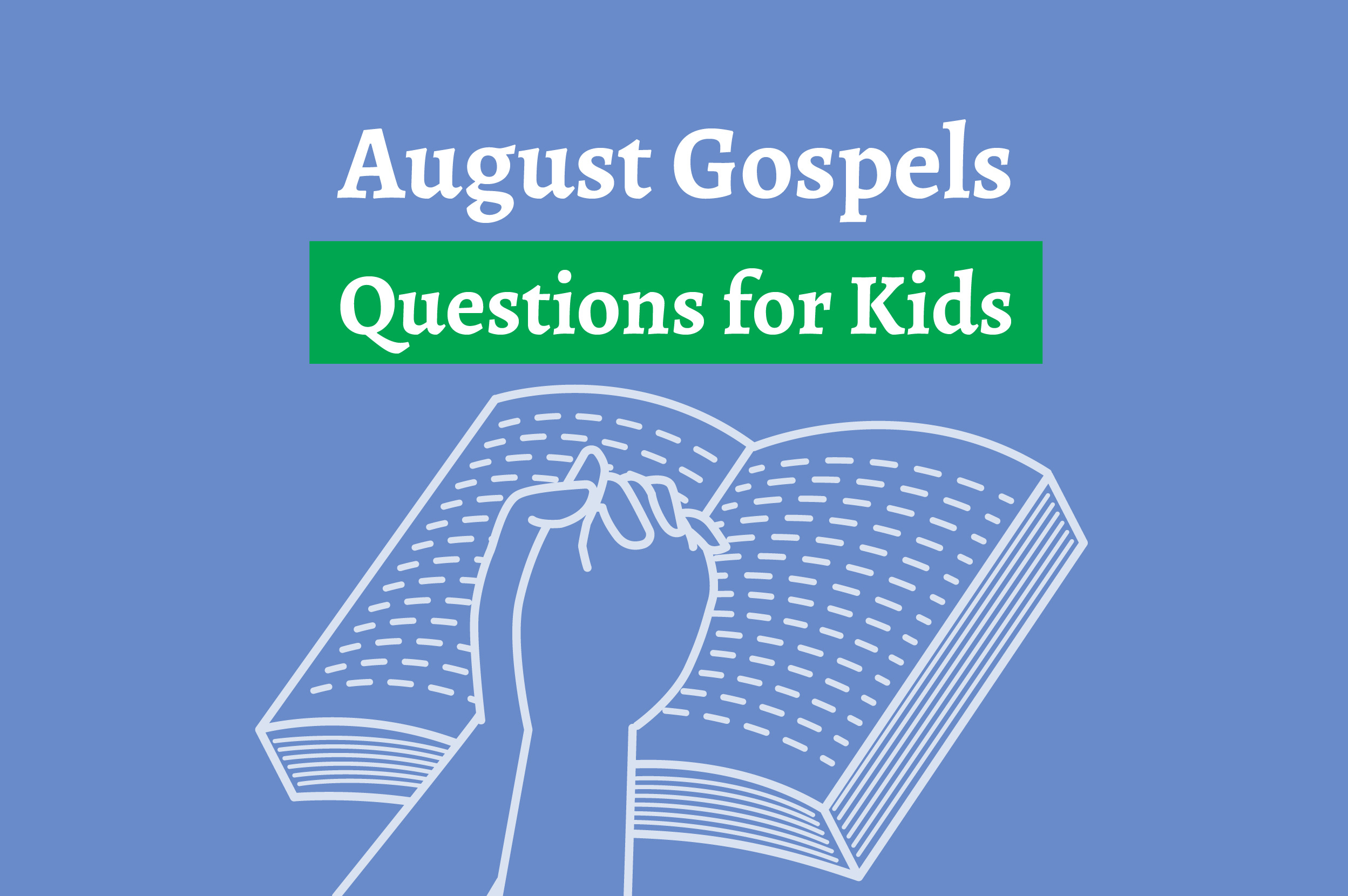 August Gospels: Questions to ask your kids